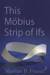This Mobius Strip of Ifs