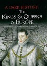 A Dark History: The Kings and Queens of Europe