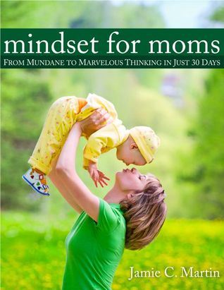Mindset for Moms by Jamie C. Martin