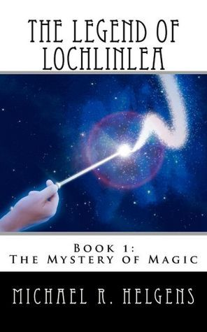 The Mystery of Magic (The Legend of Lochlinlea #1) by Michael Helgens