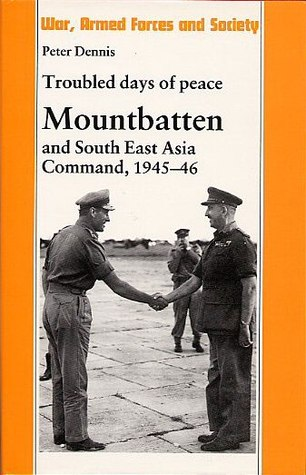 Troubled days of peace: Mountbatten and South East Asia Command, 1945-46