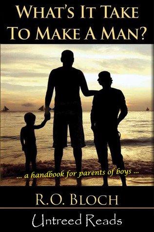 What's It Take to Make a Man?: A Handbook for the Parents of Boys