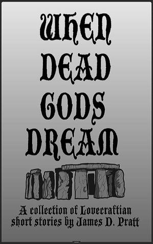 When Dead Gods Dream by James  Pratt