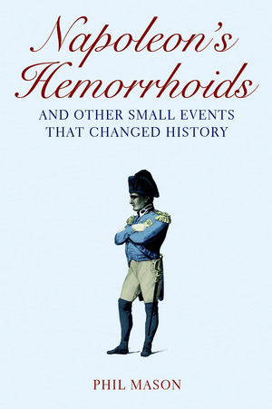 Download Napoleon's Hemorrhoids: ... and Other Small Events That Changed History by Phil Mason iBook