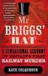 Mr Briggs' Hat: The True Story of a Victorian Railway Murder