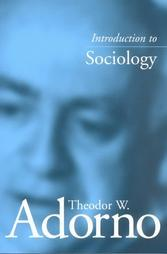 Introduction to Sociology by Theodor W. Adorno