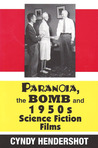 Paranoia, the Bomb, and 1950s Science Fiction Films by Cynthia Hendershot