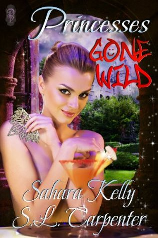 Princesses Gone Wild by Sahara Kelly