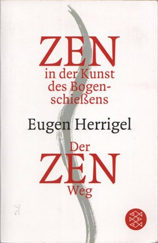Zen in der Kunst des Bogenschieens/Der Zen-Weg by Eugen Herrigel