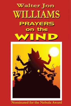 Prayers On The Wind by Walter Jon Williams