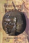When We Ruled: The Ancient and Medieval History of Black Civilisations