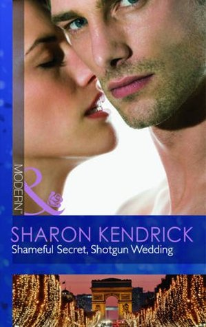 Shameful Secret, Shotgun Wedding by Sharon Kendrick