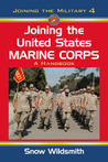 Joining the United States Marine Corps: A Handbook (Joining the Military, #4)