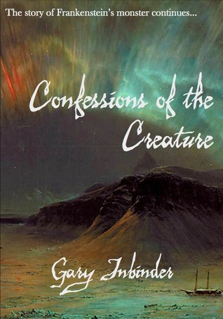 Confessions of the Creature by Gary Inbinder