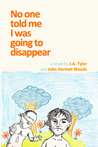 No One Told Me I Was Going to Disappear
