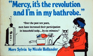 """Mercy, it's the revolution and I'm in my bathrobe""  by Nicole Hollander"