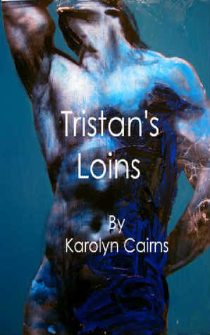 Tristan's Loins by Karolyn Cairns