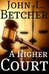A Higher Court by John L. Betcher