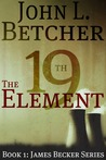 The 19th Element by John L. Betcher