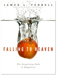 Falling to Heaven: The Surprising Path to Happiness