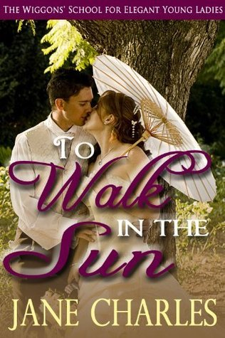 To Walk in the Sun (Wiggons' School for Elegant Young Ladies)