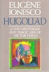 Hugoliad, Or, the Grotesque and Tragic Life of Victor Hugo