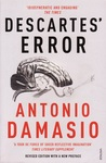 Descartes' Error: Emotion, Reason and the Human Brain by António R. Damásio