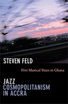Jazz Cosmopolitanism in Accra by Steven Feld