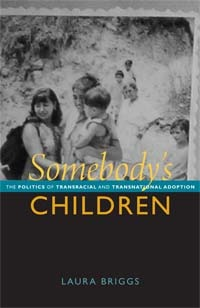 Somebody's Children: The Politics of Transracial and Transnational Adoption