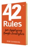 42 Rules for Applying Google Analytics by Rob  Sanders