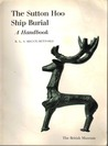 The Sutton Hoo Ship-Burial by Rupert Bruce-Mitford