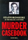 Staffordshire & The Black Country Murder Casebook