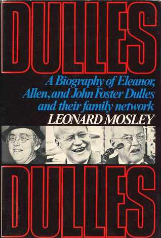 Dulles: A Biography of Eleanor, Allen & John Foster Dulles & Their Family Network