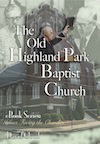 The Old Highland Park Baptist Church by David W. Cloud