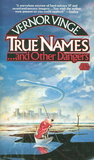 True Names. . . and Other Dangers by Vernor Vinge