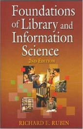 Foundations of Library and Information Science by Richard E. Rubin