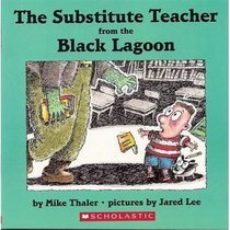 The Substitute Teacher from the Black Lagoon by Mike Thaler