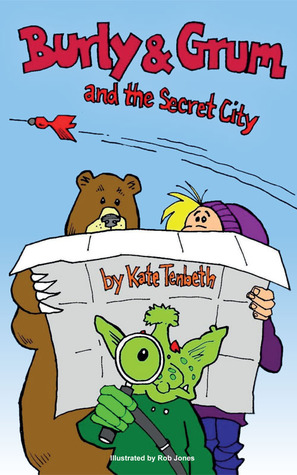 Burly and Grum and the Secret City by Kate Tenbeth
