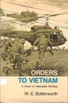 Orders To Vietnam: A Novel of Helicopter Warfare