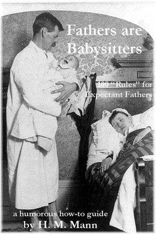 Fathers Are Babysitters: 100 Rules for Expectant Fathers
