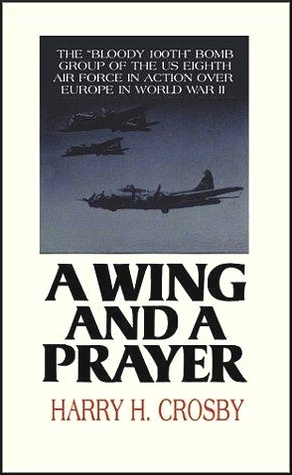 A Wing and a Prayer by Harry H. Crosby