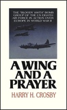 A Wing and a Prayer: The Bloody 100th Bomb Group of the U.S. Eighth Air Force in Action Over Europe in World War II