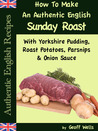 How To Make An Authentic English Sunday Roast With Yorkshire Pudding, Roast Potatoes, Parsnips & Onion Sauce (Authentic English Recipes)