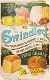 Swindled: From Poison Sweets To Counterfeit Coffee   The Dark History Of The Food Cheats