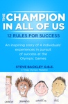 The Champion in all of Us by Steve Backley