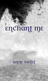 Enchant Me by Anne Violet