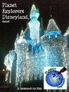Planet Explorers Disneyland 2012: A Travel Guide for Kids
