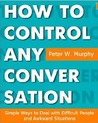 How to Control Any Conversation - Simple Ways to Deal with Difficult People and Awkward Situations