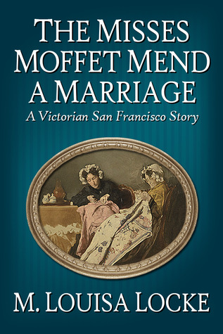 The Misses Moffet Mend a Marriage by M. Louisa Locke