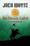 The Forest Laird: A Tale of William Wallace  (The Bravehearts Chronicles, #1) by Jack Whyte